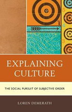 Explaining Culture : The Social Pursuit of Subjective Order - Loren Demerath