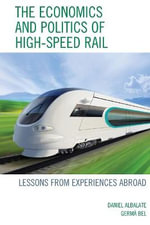 The Economics and Politics of High-Speed Rail : Lessons from Experiences Abroad - Daniel Albalate