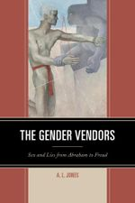 The Gender Vendors : Sex and Lies from Abraham to Freud - A. L. Jones