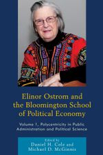Elinor Ostrom and the Bloomington School of Political Economy : Polycentricity in Public Administration and Political Science