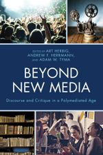 Beyond New Media : Discourse and Critique in a Polymediated Age