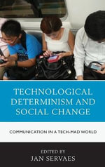 Technological Determinism and Social Change : Communication in a Tech-Mad World
