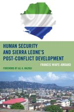 Human Security and Sierra Leone's Post-Conflict Development - Francis Wiafe-Amoako