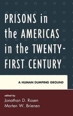 Prisons in the Americas in the Twenty First Century : A Human Dumping Ground