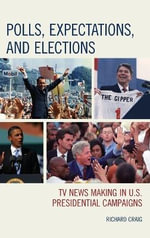 Polls, Expectations, and Elections : TV News Making in U.S. Presidential Campaigns - Richard Craig