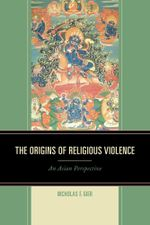 The Origins of Religious Violence : An Asian Perspective - Nicholas F. Gier