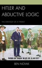 Hitler and Abductive Logic : The Strategy of a Tyrant - Ben Novak