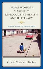 Rural Women's Sexuality, Reproductive Health, and Illiteracy : A Critical Perspective on Development - Gisele Maynard-Tucker