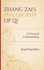 Zhang Zai's Philosophy of Qi : A Practical Understanding - Jung-Yeup Kim