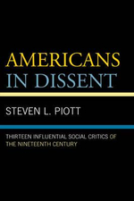 Americans in Dissent : Thirteen Influential Social Critics of the Nineteenth Century - Steven L. Piott
