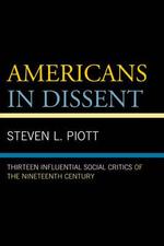 Americans in Dissent : Thirteen Influential Social Critics of the Nineteenth Century - Steven L. Piott