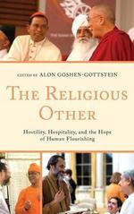 Religious Other : Hostility, Hospitality, and the Hope of Human Flourishing