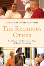 The Religious Other : Hostility, Hospitality, and the Hope of Human Flourishing
