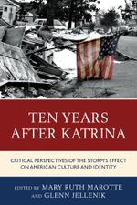 Ten Years after Katrina : Critical Perspectives of the Storm's Effect on American Culture and Identity