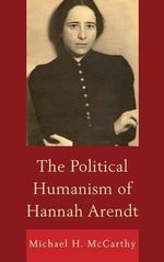 The Political Humanism of Hannah Arendt - Michael H. McCarthy