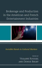 Brokerage and Production in the American and French Entertainment Industries : Invisible Hands in Cultural Markets