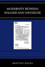 Modernity Between Wagner and Nietzsche : Graven Images - Brayton Polka