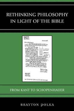 Rethinking Philosophy in Light of the Bible : From Kant to Schopenhauer - Brayton Polka