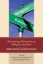 Decentering Discussions on Religion and State : Emerging Narratives, Challenging Perspectives