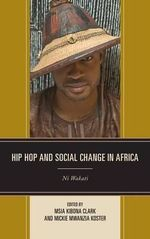 Hip Hop and Social Change in Africa : Ni Wakati