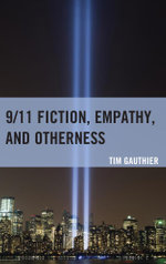 9/11 Fiction, Empathy, and Otherness - Tim Gauthier