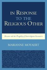 In Response to the Religious Other : Ricoeur and the Fragility of Interreligious Encounters - Marianne Moyaert