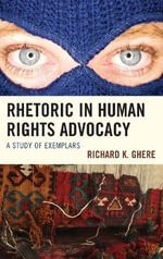 Rhetoric in Human Rights Advocacy : A Study of Exemplars - Richard K. Ghere