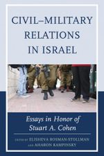 Civil-Military Relations in Israel : Essays in Honor of Stuart A. Cohen