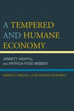 A Tempered and Humane Economy : Markets, Families, and Behavioral Economics - Jannett Highfill