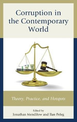Corruption in the Contemporary World : Theory, Practice, and Hotspots