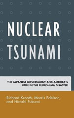 Nuclear Tsunami : The Japanese Government and America's Role in the Fukushima Disaster - Richard Krooth