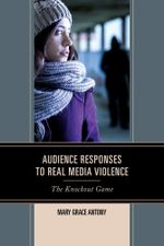 Audience Responses to Real Media Violence : The Knockout Game - Mary Grace Antony