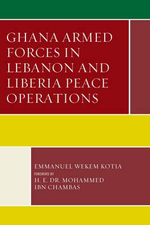 Ghana Armed Forces in Lebanon and Liberia Peace Operations : Conflict and Security in the Developing World - Emmanuel Wekem Kotia