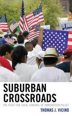 Suburban Crossroads : The Fight for Local Control of Immigration Policy - Thomas J. Vicino
