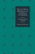 Volatile Social Movements and the Origins of Terrorism : The Radicalization of Change - Christine Sixta Rinehart