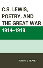 C.S. Lewis, Poetry, and the Great War 1914-1918 - John Bremer
