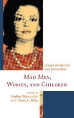 Mad Men, Women, and Children : Essays on Gender and Generation