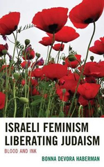 Israeli Feminism Liberating Judaism : Blood and Ink - Bonna Devora Haberman