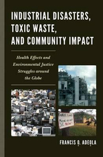 Industrial Disasters, Toxic Waste, and Community Impact : Health Effects and Environmental Justice Struggles Around the Globe - Francis O. Adeola