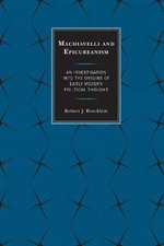 Machiavelli and Epicureanism : An Investigation into the Origins of Early Modern Political Thought - Robert J. Roecklein