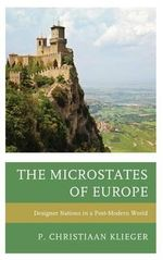 The Microstates of Europe : Designer Nations in a Post-Modern World - P. Christiaan Klieger