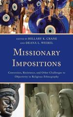 Missionary Impositions : Conversion, Resistance, and Other Challenges to Objectivity in Religious Ethnography