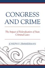 Congress and Crime : The Impact of Federalization of State Criminal Laws - Joseph F. Zimmerman