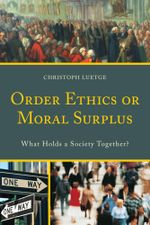 Order Ethics or Moral Surplus : What Holds a Society Together? - Christoph Luetge