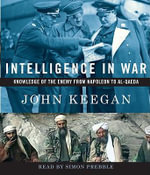 Intelligence in War : Knowledge of the Enemy from Napoleon to Al-Qaeda - John Keegan