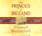 The Princes of Ireland: The Dublin Saga :  The Dublin Saga - Edward Rutherfurd