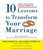 10 Lessons to Transform Your Marriage : America's Love Lab Experts Share Their Strategies for Strengthening Your Relationship - John M Gottman