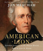 American Lion : Andrew Jackson in the White House - Jon Meacham