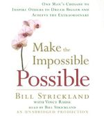 Make the Impossible Possible : One Man's Crusade to Inspire Others to Dream Bigger and Achieve the Extraordinary - Bill Strickland