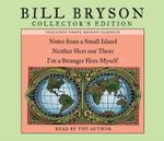 Bill Bryson Collector's Edition : Notes from a Small Island, Neither Here Nor There, and I'm a Stranger Here Myself - Bill Bryson